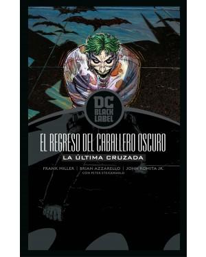 BATMAN: EL REGRESO DEL CABALLERO OSCURO. LA ÚLTIMA CRUZADA (DC Black Label)