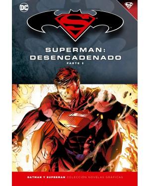 BATMAN Y SUPERMAN - colección novelas gráficas 15: SUPERMAN: DESENCADENADO PARTE 02