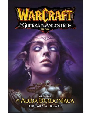WORLD OF WARCRAFT: LA GUERRA DE LOS ANCESTROS 02 (de 03), EL ALMA DEMONÍACA